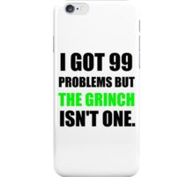 I GOT 99 PROBLEMS BUT THE GRINCH ISN'T ONE (BLACK WRITING) iPhone Case/Skin