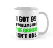 I GOT 99 PROBLEMS BUT THE GRINCH ISN'T ONE (BLACK WRITING) Mug