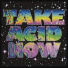 Take Acid Now (The Original) by pocketsoup