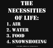 The Necessities Of Life: Snowshoeing - White Text by cmmei