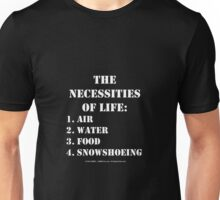 The Necessities Of Life: Snowshoeing - White Text Unisex T-Shirt