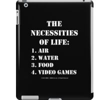 The Necessities Of Life: Video Games - White Text iPad Case/Skin