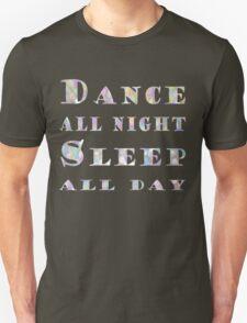 Dance all night, Sleep all day Unisex T-Shirt