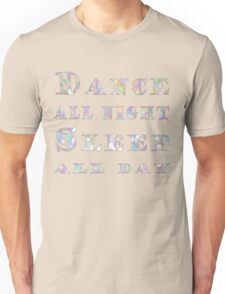 Dance all night, Sleep all day Unisex T-Shirt