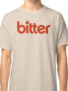 Bitter! Classic T-Shirt