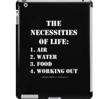 The Necessities Of Life: Working Out - White Text iPad Case/Skin