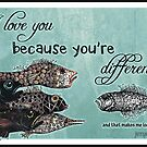 I love you because you're different by Jenny Wood