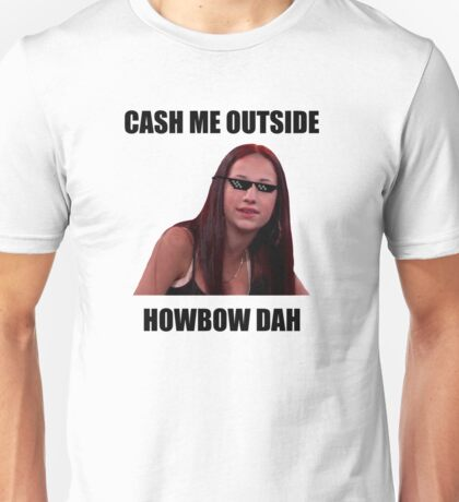 Cash Me Outside, HowBow Dah Unisex T-Shirt