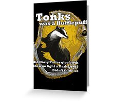 Tonks was a Hufflepuff Greeting Card