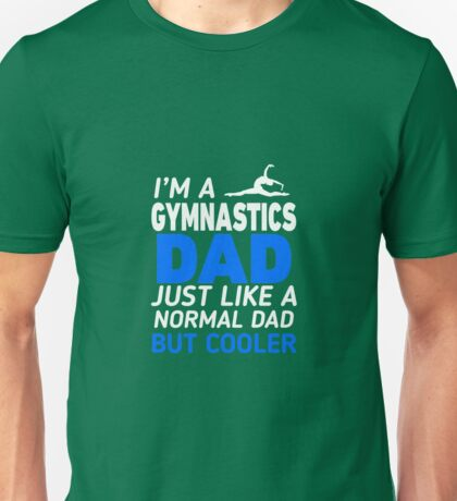 I'm A Gymnastics Dad Like Regular Only Cooler Unisex T-Shirt