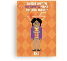 Raj- Big Bang Theory Canvas Print