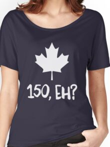 Canada 150, Eh? Women's Relaxed Fit T-Shirt