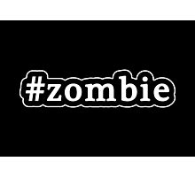 Zombie - Hashtag - Black & White Photographic Print