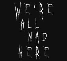 We're All Mad Here by AdamKadmon15