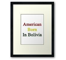 American Born In Bolivia  Framed Print