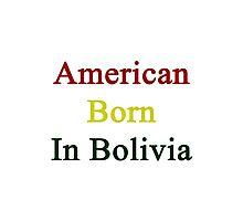 American Born In Bolivia  Photographic Print