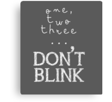 One, two three... Don't Blink Canvas Print
