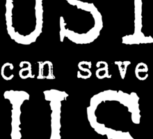 Only Music Can Save Us  Sticker