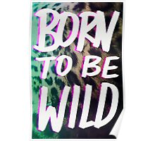 Born to Be Wild ~ Cheetah Edition Poster