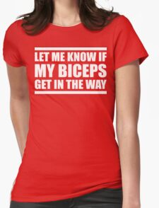 Let Me Know If My Biceps Get In The Way T Shirt Womens Fitted T-Shirt