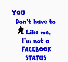 You don't have to like me, I'm not a facebook status.... NZ Unisex T-Shirt