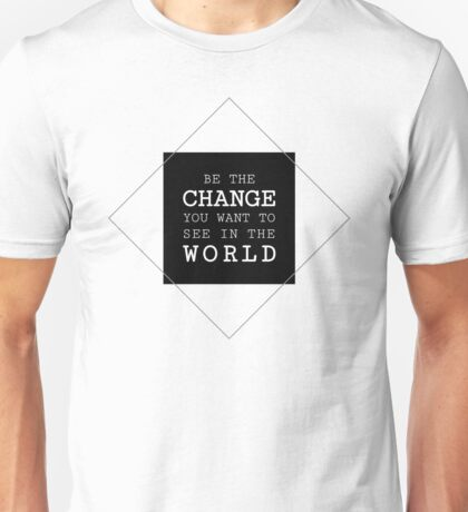 Be The Change You Want to See In The World Life Sentence Unisex T-Shirt