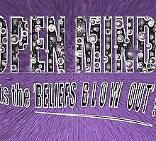 OPEN MIND let the 'BELIEFS BLOW OUT' * by TeaseTees