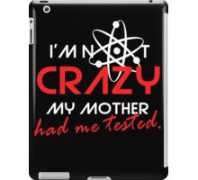 I'not crazy my mother had me tested-Sheldon iPad Case/Skin