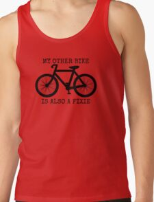 MY OTHER BIKE IS ALSO A FIXIE Tank Top