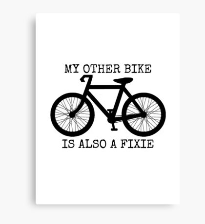 MY OTHER BIKE IS ALSO A FIXIE Canvas Print