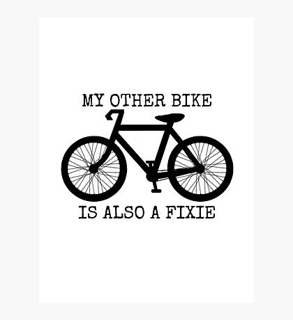 MY OTHER BIKE IS ALSO A FIXIE Photographic Print