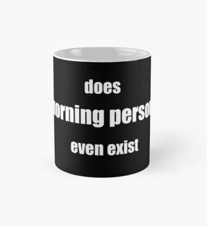 Does morning persons even exist Mug