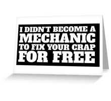 Funny 'I didn't become a mechanic to fix your crap for free' T-Shirt and Accessories Greeting Card