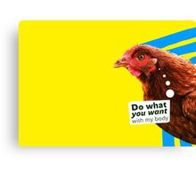 "Chick Fever: ""Do What You Want (With My Body)"" Canvas Print"