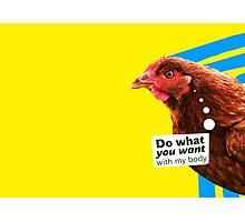"""Chick Fever: """"Do What You Want (With My Body)"""" Photographic Print"""