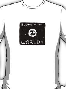Alone (in the world?) T-Shirt