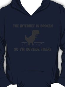 Internet Is broken So I'm Outside Today  T-Shirt