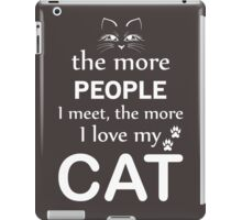The More People I Meet The More I Love My Cat iPad Case/Skin