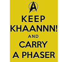 Keep KHAAANN! and Carry A Phaser Photographic Print