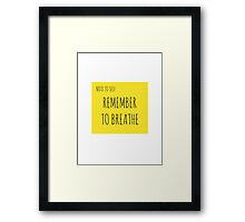NOTE TO SELF: REMEMBER TO BREATHE Framed Print