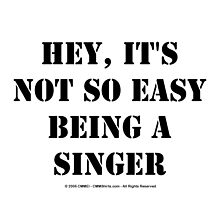 Hey, It's Not So Easy Being A Singer - Black Text by cmmei