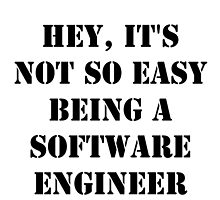 Hey, It's Not So Easy Being A Software Engineer - Black Text by cmmei