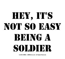 Hey, It's Not So Easy Being A Soldier - Black Text by cmmei