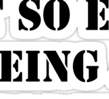 Hey, It's Not So Easy Being A Soldier - Black Text Sticker