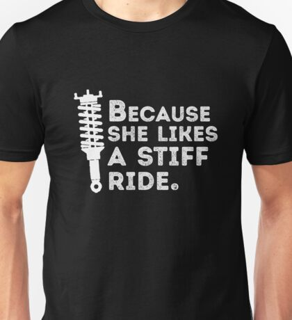 Best Seller: Because She Likes A Stiff Ride  Unisex T-Shirt