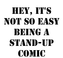 Hey, It's Not So Easy Being A Stand-Up Comic - Black Text by cmmei