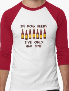 In Dog Beers I've Only Had One Men's Baseball ¾ T-Shirt