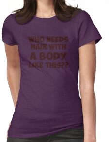 Who Needs Hair With A Body Like This? Womens Fitted T-Shirt