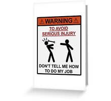 Warning - Don't Tell Me How To Do My Job Greeting Card