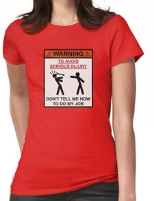 Warning - Don't Tell Me How To Do My Job Womens Fitted T-Shirt
